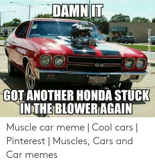 damnit-got-another-honda-stuck-inthebloweragain-muscle-car-meme-53995124.png