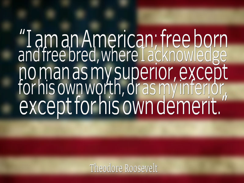I-am-an-American-free-born-and-free-demerit.-Thomas-Roosevelt.jpg